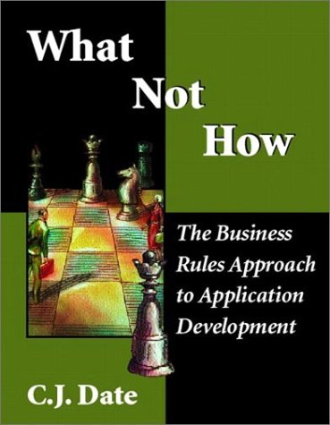 9780201708509: What Not How: The Business Rules Approach to Application Development