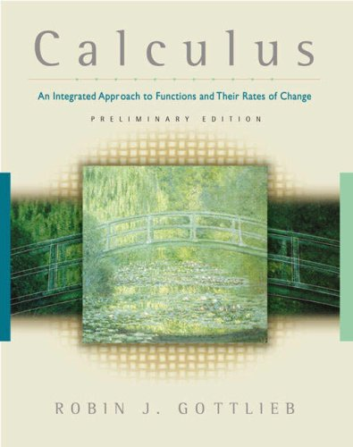 Calculus: An Integrated Approach to Functions and Their Rates of Change, Preliminary Edition: Robin...