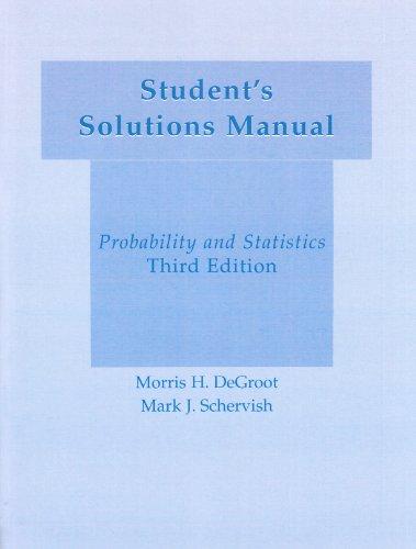 Student's Solution Manual Probability & Statistics (020171129X) by DeGroot, Morris H.; Schervish, Mark J.