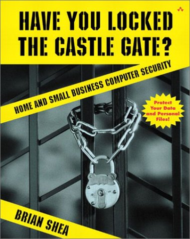 9780201719550: Have You Locked the Castle Gate?: Home and Small Business Computer Security