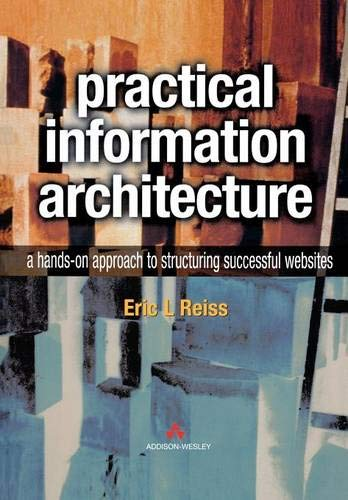 9780201725902: Practical Information Architecture: A Hands-On Approach to Structuring Successful Websites