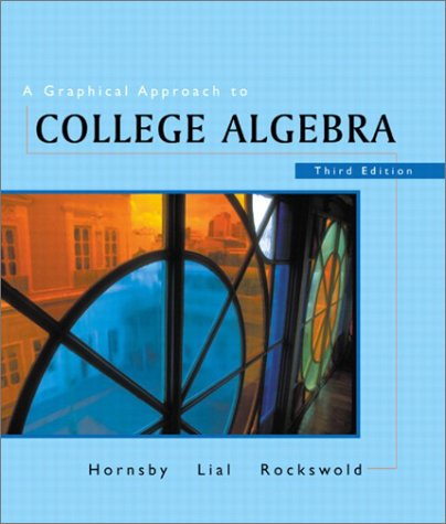 A Graphical Approach to College Algebra (3rd: John Hornsby, Margaret