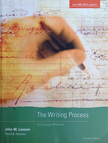 The Writing Process: A Concise Rhetoric Canadian Edition: Lannon, John M., Parsons, David B.
