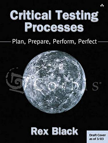 Critical Testing Processes: Plan, Prepare, Perform, Perfect: Black, Rex