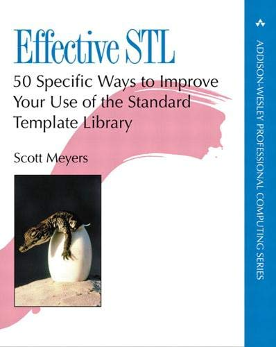 Effective STL: 50 Specific Ways to Improve Your Use of the Standard Template Library (0201749629) by Scott Meyers