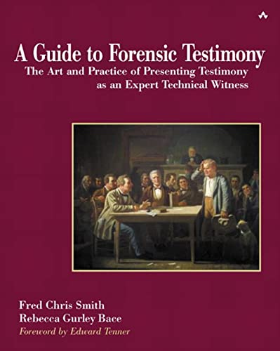 9780201752793: A Guide to Forensic Testimony: The Art and Practice of Presenting Testimony As An Expert Technical Witness