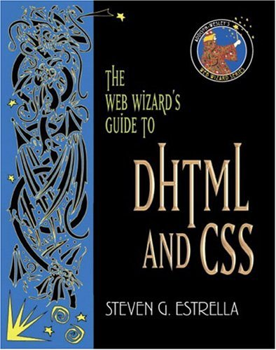 The Web Wizard's Guide to DHTML and CSS: Estrella, Steven