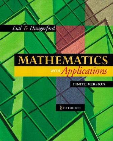 Mathematics with Applications, Finite Version (Chapters 1-10): Margaret L. Lial,