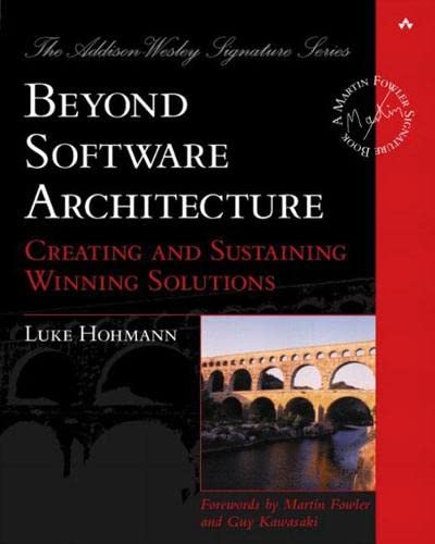9780201775945: Beyond Software Architecture: Creating and Sustaining Winning Solutions (Addison Wesley Signature Series)