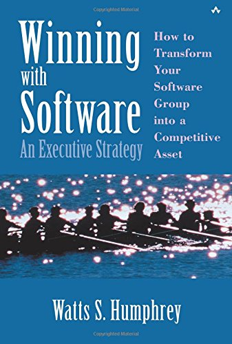 Winning with Software: An Executive Strategy: Watts S. Humphrey