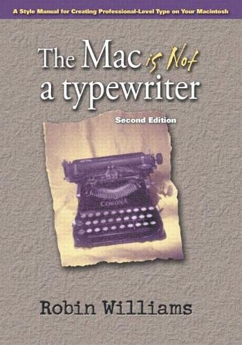 9780201782639: The Mac Is Not a Typewriter: A Style Manual for Creating Professional-Level Type on Your Macintosh