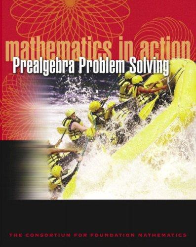 Mathematics in Action: Prealgebra Problem Solving: Consortium for Foundation Mathematics