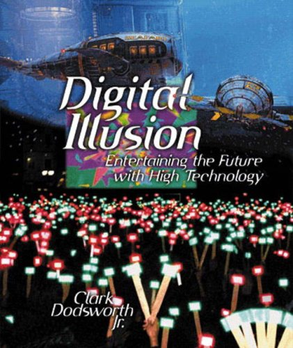 Digital Illusion: Entertaining the Future with High: Clark Dodsworth