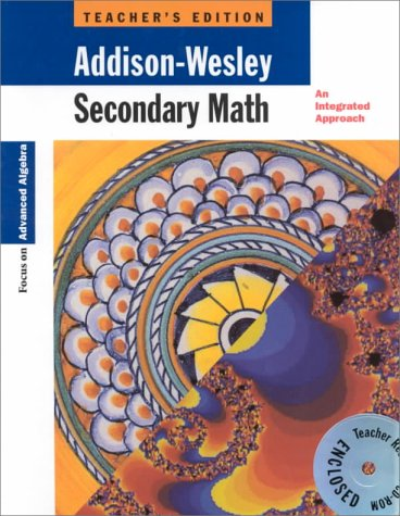 9780201868210: Secondary Math: An Integrated Approach - Focus on Advanced Algebra, Teacher's Edition