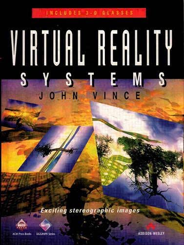 Virtual Reality Systems (Siggraph Series): John Vince