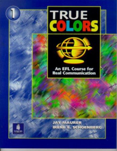 True Colors 1: An EFL Course for: Maurer, Jay; Schoenberg,