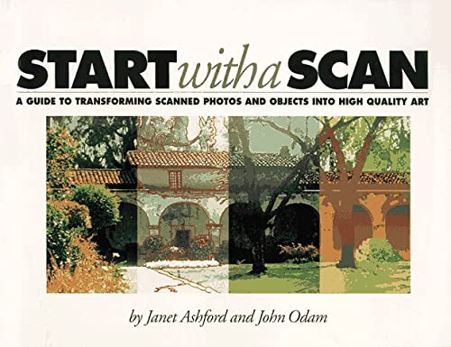 Start With a Scan: A Guide to Transforming Scanned Photos and Objects into High Quality Art