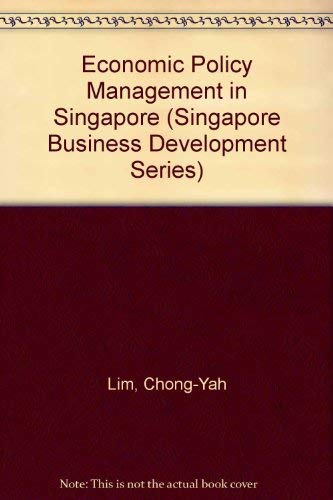 Economic Policy Management in Singapore: Lim, Chong-Yah