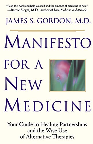 Manifesto for a New Medicine - Your Guide to Healing Partnerships and the Wise Use of Alternative...