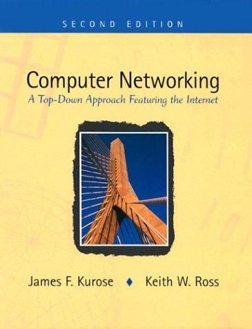 Computer Networking: A Top-Down Approach Featuring the: James F. Kurose,