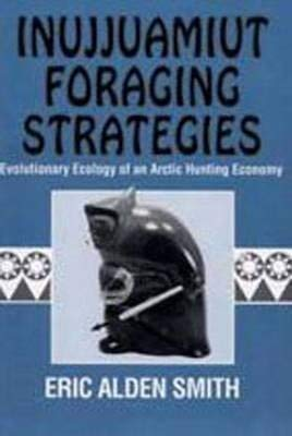 9780202011813: Inujjuamiut Foraging Strategies: Evolutionary Ecology of an Arctic Hunting Economy (Foundations of Human Behavior)
