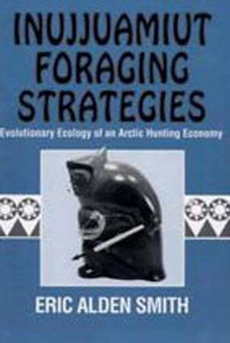 9780202011820: Inujjuamiut Foraging Strategies: Evolutionary Ecology of an Arctic Hunting Economy (Foundations of Human Behavior)