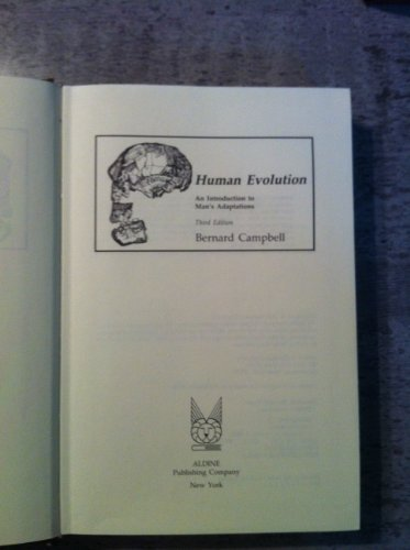 Human Evolution: An Introduction to Man's Adaptations: Campbell, Bernard Grant