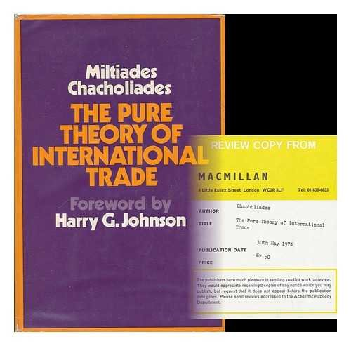 The Pure Theory of International Trade: Chacholiades, Miltiades: