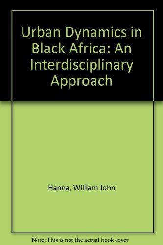 Urban Dynamics in Black Africa: An Interdisciplinary Approach: Hanna, William John