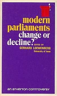 Modern parliaments;: Change or decline?: Loewenberg, Gerhard