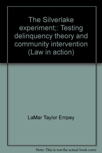 The Silverlake Experiment: Testing Delinquency Theory and Community Intervention [Series: Law in ...