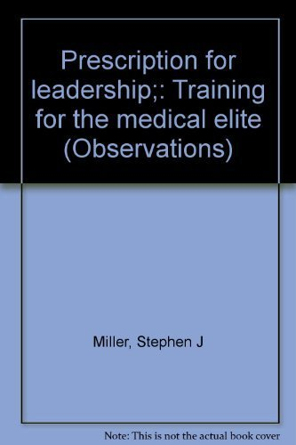 Prescription for leadership;: Training for the medical elite (Observations): Miller, Stephen J