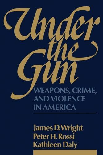 9780202303055: Under the Gun: Weapons, Crime, and Violence in America