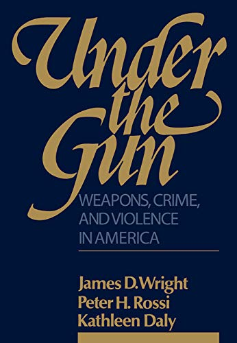 9780202303062: Under the Gun: Weapons, Crime, and Violence in America