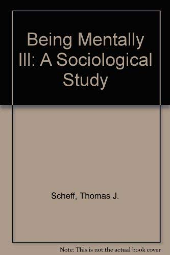 9780202303093: Being Mentally Ill: A Sociological Study