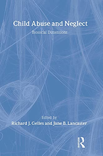 9780202303338: Child Abuse and Neglect: Biosocial Dimensions (Foundations of Human Behavior)