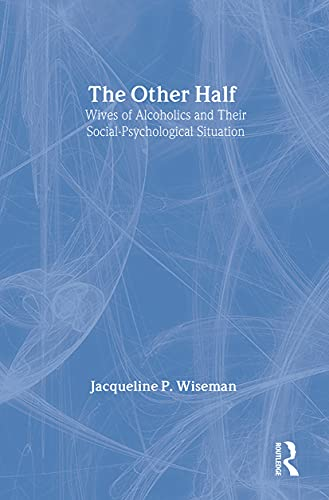 9780202303833: The Other Half: Wives of Alcoholics and Their Social-Psychological Situation (Communication and Social Order)