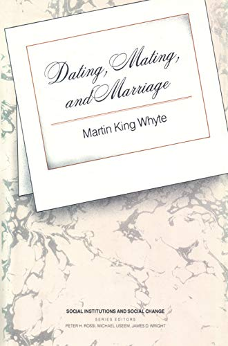 Dating, Mating, and Marriage (Social Institutions and Social Change): Martin King Whyte