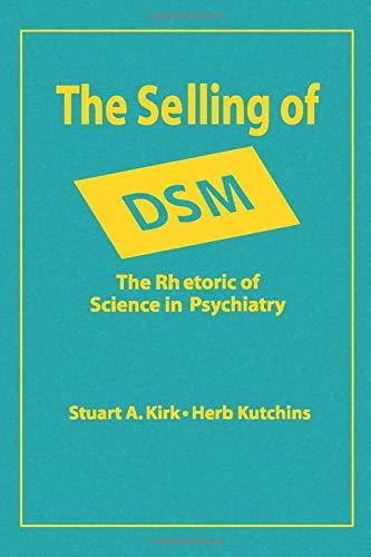 9780202304328: The Selling of Dsm: The Rhetoric of Science in Psychiatry