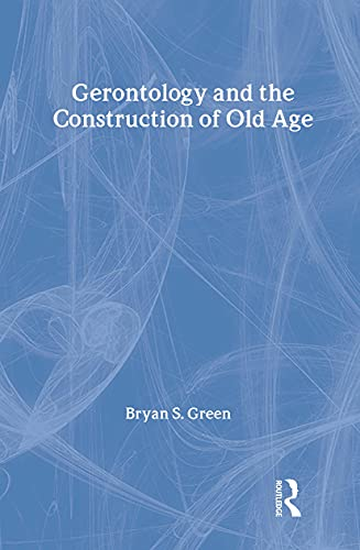 Gerontology and the construction of old age : a study in discourse analysis.: Green, Bryan S. R.