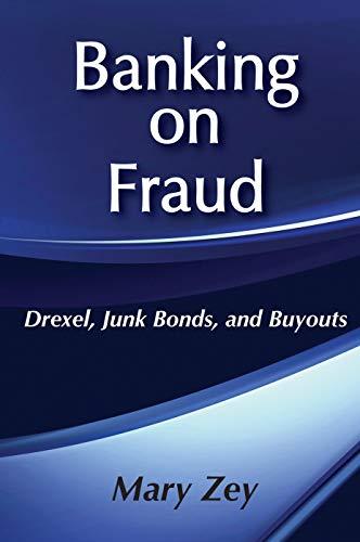 Banking on Fraud: Drexel, Junk Bondsd, and: Mary Zey