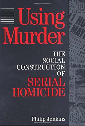 9780202304991: Using Murder: The Social Construction of Serial Homicide (Social Problems and Social Issues)
