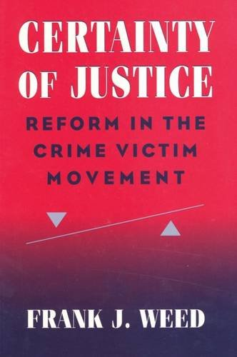 9780202305172: Certainty of Justice: Reform in the Crime Victim Movement (Social Problems and Social Issues (Walter Hardcover))