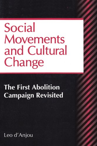 Social Movements and Cultural Change: The First Abolition Campaign Revisited (Sociological Imagination and Structural Change) (0202305228) by D'Anjou, Leo