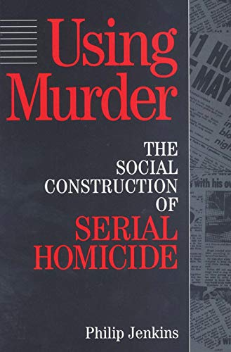 9780202305257: Using Murder: The Social Construction of Serial Homicide (Social Problems and Social Issues)