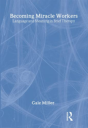 9780202305707: Becoming Miracle Workers: Language and Meaning in Brief Therapy (Social Problems & Social Issues)