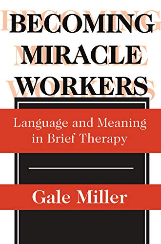 9780202305714: Becoming Miracle Workers: Language and Meaning in Brief Therapy (Social Problems & Social Issues)