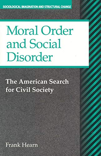 9780202306049: Moral Order and Social Disorder: American Search for Civil Society (Sociological Imagination & Structural Change Series)