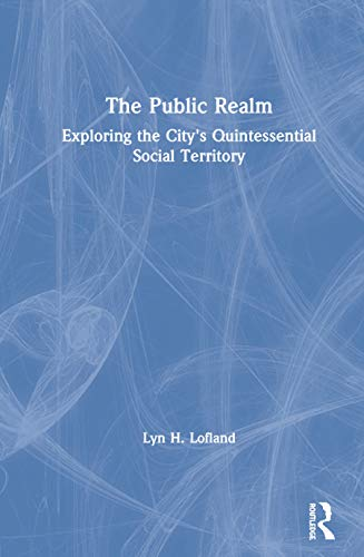 9780202306070: The Public Realm: Exploring the City's Quintessential Social Theory: Exploring the City's Quintessential Social Territory (Communication and Social Order)