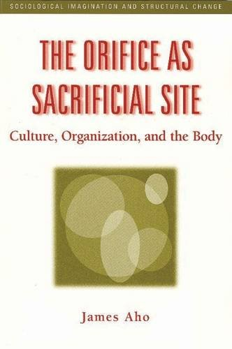 9780202306735: The Orifice as Sacrificial Site: Culture, Organization, and the Body (Sociological Imagination & Structural Change Series)